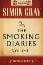 The Smoking Diaries Volume 1 ebook by Simon Gray