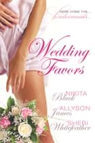 Wedding Favors ebook by Sheri Whitefeather, Allyson James, Nikita Black