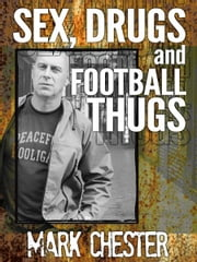 Sex, Drugs and Football Thugs ebook by Mark Chester