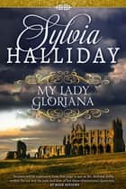 My Lady Gloriana ebook by Sylvia Halliday