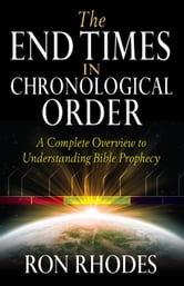 The End Times in Chronological Order - A Complete Overview to Understanding Bible Prophecy ebook by Ron Rhodes