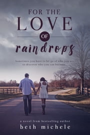 For the Love of Raindrops ebook by Beth Michele