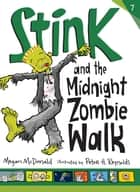 Stink and the Midnight Zombie Walk ebook by Megan McDonald