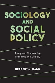 Sociology and Social Policy - Essays on Community, Economy, and Society ebook by Herbert J. Gans