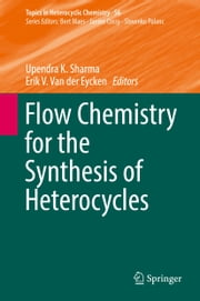 Flow Chemistry for the Synthesis of Heterocycles ebook by Upendra K. Sharma, Erik V. Van der Eycken