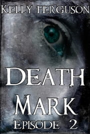 Death Mark: Episode 2 - Death Mark, #2 ebook by Kelly Ferguson