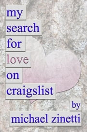 My Search For Love On Craigslist ebook by Michael Zinetti