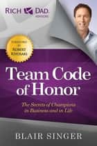 Team Code of Honor - The Secrets of Champions in Business and in Life ebook by Blair Singer