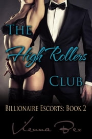 The High Rollers Club: Billionaire Escorts Book 2 - Billionaire Escorts, #2 ebook by Vienna Bex