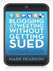 Blogging and Tweeting without Getting Sued - A global guide to the law for anyone writing online ebook by Mark Pearson
