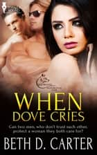 When Dove Cries ebook by Beth D. Carter