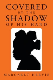 Covered By The Shadow of His Hand ebook by Margaret Hervie