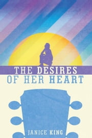 The Desires of Her Heart ebook by Janice King