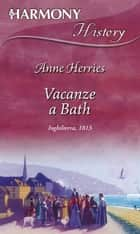 Vacanze a Bath - Harmony History ebook by Anne Herries