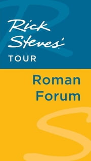 Rick Steves' Tour: Roman Forum ebook by Rick Steves,Gene Openshaw
