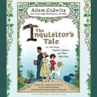 The Inquisitor's Tale - Or, The Three Magical Children and Their Holy Dog audiobook by Adam Gidwitz, Benjamin Bagby