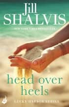 Head Over Heels: Lucky Harbor 3 ebook by Jill Shalvis