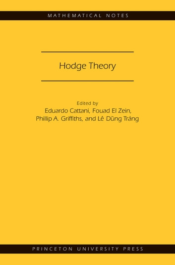 Hodge Theory (MN-49) ebook by Eduardo Cattani,Fouad El Zein,Phillip A. Griffiths,Lê Dũng Tráng