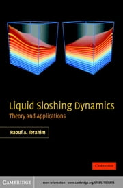 Liquid Sloshing Dynamics: Theory and Applications ebook by Ibrahim, Raouf A.