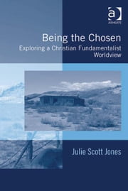 Being the Chosen - Exploring a Christian Fundamentalist Worldview ebook by Dr Julie Scott Jones