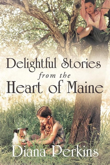 Delightful Stories from the Heart of Maine ebook by Diana Perkins