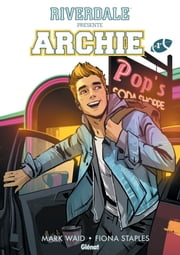 Riverdale présente Archie - Tome 01 eBook by Mark Waid, Veronica Fish, Fiona Staples,...