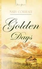 Golden Days eBook by Mary Connealy