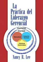 La práctica del liderazgo gerencial ebook by Nancy R. Lee