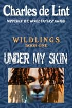 Under My Skin ebook by Charles de Lint