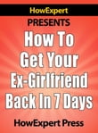 How To Get Your Ex-Girlfriend Back in 7 Days