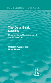 The Data Bank Society (Routledge Revivals) - Organizations, Computers and Social Freedom ebook by Malcolm Warner,Mike Stone