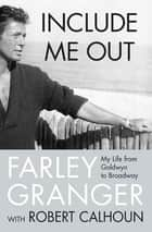 Include Me Out ebook by Farley Granger,Robert Calhoun