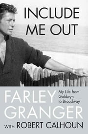 Include Me Out - My Life from Goldwyn to Broadway ebook by Farley Granger,Robert Calhoun