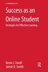 Success as an Online Student - Strategies for Effective Learning ebook by Kevin J. Fandl,Jamie D. Smith