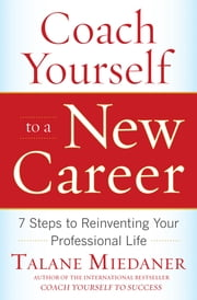 Coach Yourself to a New Career: 7 Steps to Reinventing Your Professional Life ebook by Miedaner