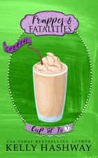 Frappes and Fatalities (Cup of Jo 3) ebook by Kelly Hashway