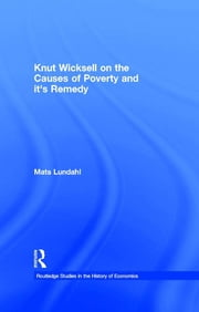 Knut Wicksell on the Causes of Poverty and its Remedy ebook by Mats Lundahl