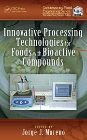 Innovative Processing Technologies for Foods with Bioactive Compounds ebook by Jorge J. Moreno