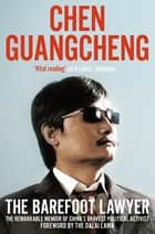 The Barefoot Lawyer - The Remarkable Memoir of China's Bravest Political Activist ebook by Chen Guangcheng, Dalai Lama The
