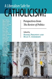 Liberalism Safe for Catholicism?, A - Perspectives from The Review of Politics ebook by