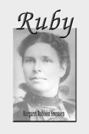 Ruby - A Western Pioneer Family Love Story ebook by Margaret Swensen