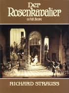 Rosenkavalier in Full Score ebook by Richard Strauss