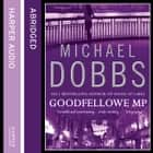 Goodfellowe MP audiobook by Michael Dobbs