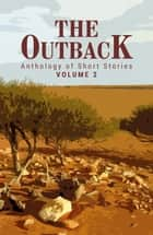 The Outback Volume 2 - Anthology of Short Stories ebook by Various