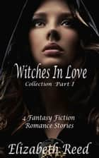 The Witches in Love Collection Part 1: 4 Fantasy Fiction Romance Stories - The Witches in Love Collection, #1 ebook by Elizabeth Reed