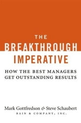The Breakthrough Imperative - How the Best Managers Get Outstanding Results ebook by Mark Gottfredson,Steve Schaubert