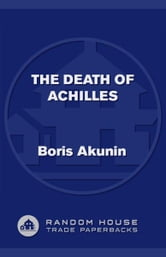 The Death of Achilles - A Novel ebook by Boris Akunin