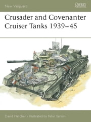 Crusader and Covenanter Cruiser Tanks 1939?45 ebook by David Fletcher