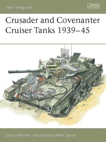Crusader and Covenanter Cruiser Tanks 1939–45 ebook by David Fletcher
