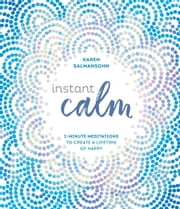 Instant Calm - 2-Minute Meditations to Create a Lifetime of Happy ebook by Karen Salmansohn